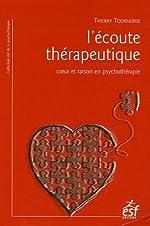L'écoute thérapeutique - Coeur et raison en psychothérapie de Thierry Tournebise