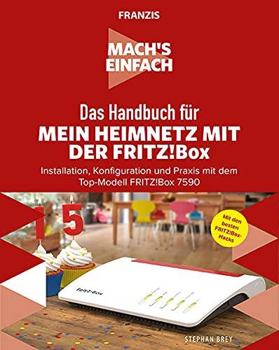 FRANZIS Mach's einfach: Mein Heimnetzwerk mit der Fritz!Box: Installation, Konfiguration und Praxis mit dem Top-Modell FRITZ!Box 7590