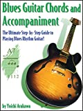 Blues Guitar Chords and Accompaniment: The Ultimate Step-by-Step Guide to Playing Blues Rhythm Guitar! (English Edition)