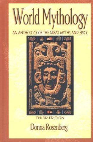 World Mythology : An Anthology of the Great Myths and Epics