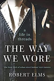 The Way We Wore: A Life in Threads by [Robert Elms]