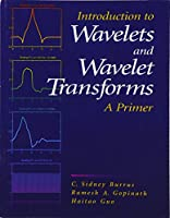 Introduction to Wavelets and Wavelet Transforms: A Primer (Prentice Hall Series in Advanced)