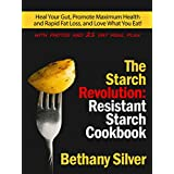 The Starch Revolution: Resistant Starch Cookbook: Heal Your Gut, Promote Maximum Health and Rapid Fat Loss, and Love What You Eat! Includes photos and ... facts for every recipe! (English Edition)