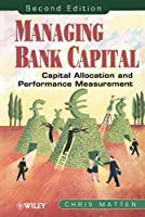 Managing Bank Capital: Capital Allocation and Performance Measurement