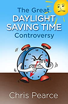 [Chris Pearce]のThe Great Daylight Saving Time Controversy (English Edition)