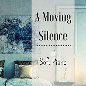 A Moving Silence: Soft Piano Songs to Touch Your Soul