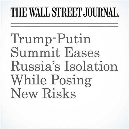 Trump-Putin Summit Eases Russia's Isolation While Posing New Risks audiobook cover art