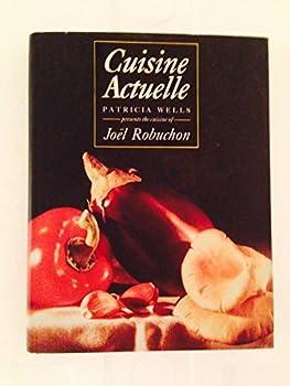Cuisine Actuelle: Patricia Wells Presents the Cuisine of Joel Robuchon 0333575946 Book Cover