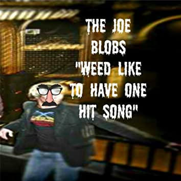 Weed Like to Have 1 Hit Song