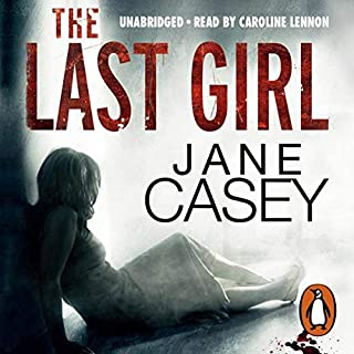The Last Girl                   By:                                                                                                                                 Jane Casey                               Narrated by:                                                                                                                                 Caroline Lennon                      Length: 14 hrs and 50 mins     253 ratings     Overall 4.5