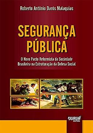 Segurança Pública. O Novo Pacto Reformista da Sociedade Brasileira na Estruturação da Defesa Social