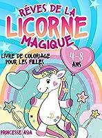 Rêves de la Licorne Magique: Livre de coloriage pour les filles de 4 à 8 ans