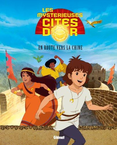 Les Mystérieuses Cités d'Or - Album illustré - Tome 01 : En route vers la Chine