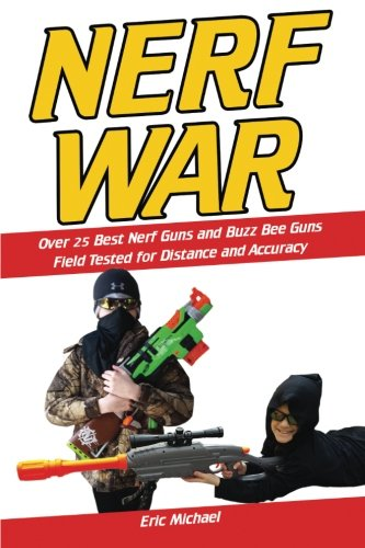 Nerf War: Over 25 Best Nerf Blasters Field Tested for Distance and Accuracy! Plus, Nerf Gun Safety, Setting Up Nerf Wars, Nerf Mods and Buying Nerf Blasters for Cheap (Nerf Blaster Guide)