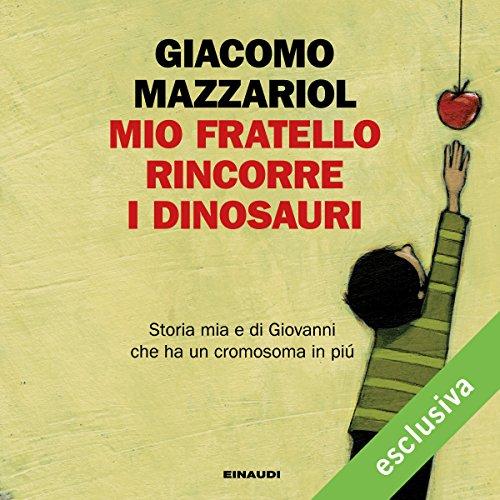 Mio fratello rincorre i dinosauri | Giacomo Mazzariol