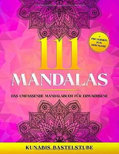 111 Mandalas: Das umfassende Mandalabuch für Erwachsene. Einseitig bedrucktes Anti-Stress-Malbuch in bester Qualität für Ruhe und Entspannung nach Feierabend + PDF-Version zum Download