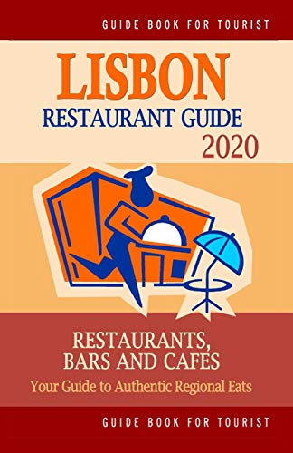 Lisbon Restaurant Guide 2021: Best Rated Restaurants in Lisbon, Portugal - Top Restaurants, Special Places to Drink and Eat Good Food Around (Restaurant Guide 2021)