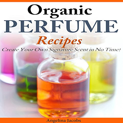 Organic Perfume Recipes audiobook cover art