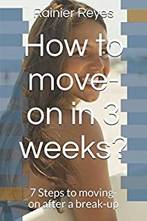 How to move-on in 3 weeks?: 7 Steps to moving-on after a break-up (How?)