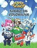 SUPER WINGS LIBRO PARA COLOREAR: Regalo perfecto para los fanáticos de SUPER WINGS, con ilustraciones impecables y de alta calidad de los personajes de SUPER WINGS para colorear.