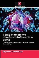 Como o ambiente doméstico influencia a asma: Características Residenciais, Alergénios Indoor e Asma Adulta