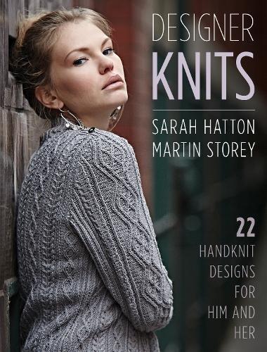 Designer Knits: Sarah Hatton & Martin Storey: 22 Handknit Designs for Him & Her