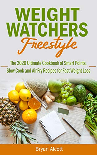 Weight Watchers Freestyle: The 2020 Ultimate Cookbook of Smart Points, Slow Cook and Air Fry Recipes for Fast Weight Loss (English Edition)