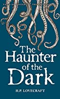 The Haunter of the Dark: Collected Short Stories Volume Three (Tales of Mystery & the Supernatural)
