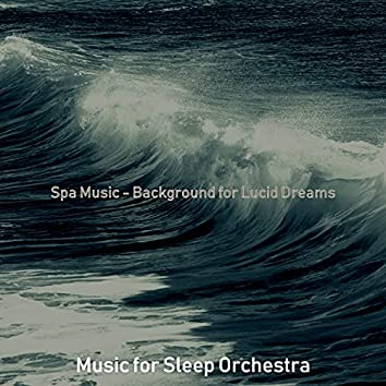 Spa Music - Background for Lucid Dreams