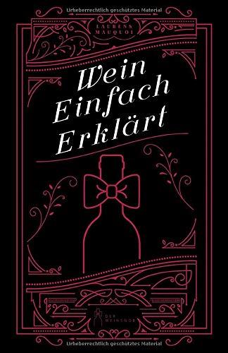 Wein Einfach Erklärt: Weinbuch für Anfänger, Einsteiger & Fortgeschrittene