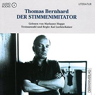 Der Stimmenimitator                   Autor:                                                                                                                                 Thomas Bernhard                               Sprecher:                                                                                                                                 Marianne Hoppe                      Spieldauer: 49 Min.     5 Bewertungen     Gesamt 4,2
