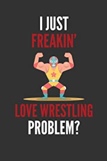 I Just Freakin' Love Wrestling: Funny Wrestler Masked Gift Lined Notebook Journal 110 Pages