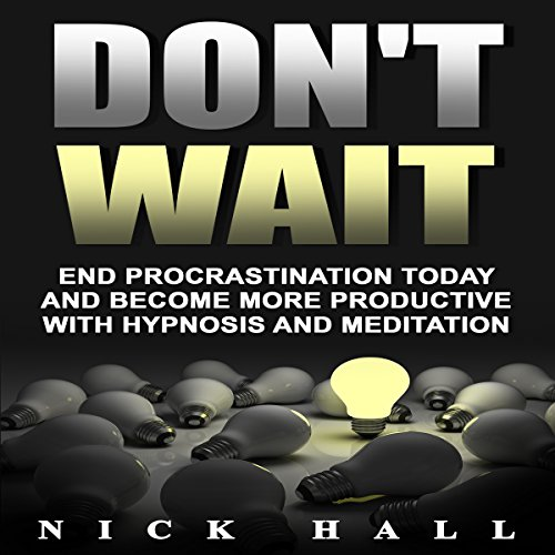 Don't Wait: End Procrastination Today and Become More Productive with Hypnosis and Meditation audiobook cover art