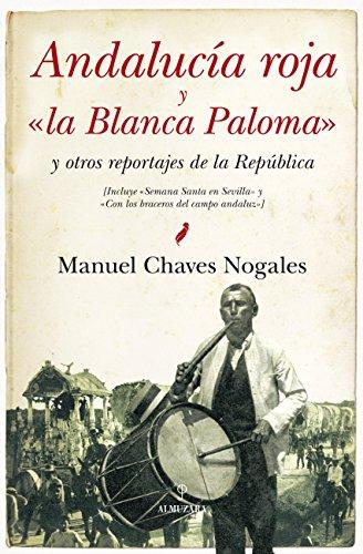 """Andalucia roja y """"la Blanca Paloma"""": y otros reportajes de la República (Historia (almuzara))"""