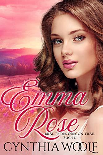 Emma Rose, Braute des Oregon Trail, Buch 8: Historische westliche Romantik