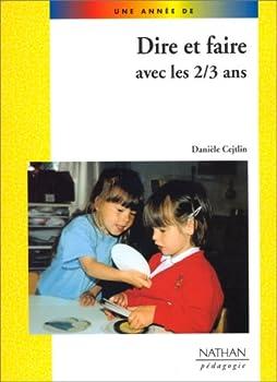 Paperback DIRE ET FAIRE AVEC LES 2/3 ANS PEDAGOGIE COLL. UNE ANNEE DE (Une année de) (French Edition) [French] Book