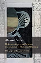 Making Sense: Reference, Agency, and Structure in a Grammar of Multimodal Meaning (English Edition)