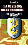 La Division Brandebourg - Les commandos du Reich