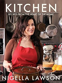 Kitchen: Recipes from the Heart of the Home by [Nigella Lawson]