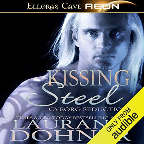 Kissing Steel: Cyborg Seduction, Book 2