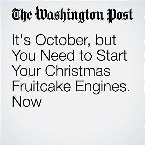It's October, but You Need to Start Your Christmas Fruitcake Engines. Now. cover art