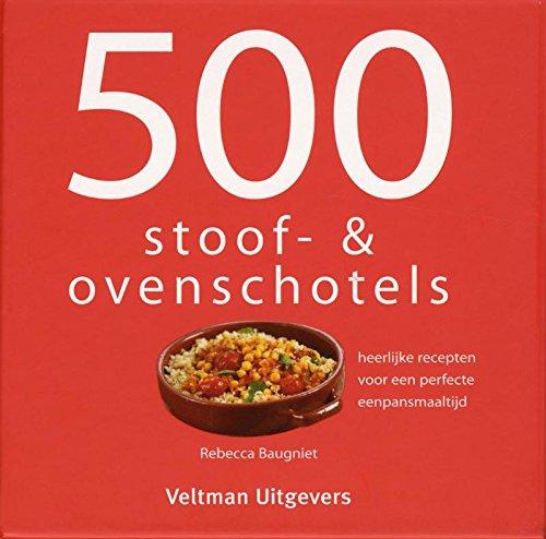 500 stoof- & ovenschotels: heerlijke recepten voor een perfecte eenpansmaaltijd