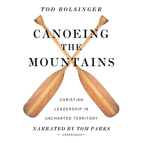 Canoeing the Mountains     Christian Leadership in Uncharted Territory              By:                                                                                                                                 Tod Bolsinger                               Narrated by:                                                                                                                                 Tom Parks                      Length: 8 hrs and 23 mins     173 ratings     Overall 4.7