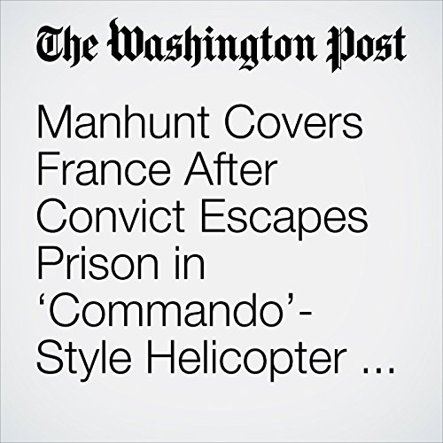 Manhunt Covers France After Convict Escapes Prison in 'Commando'-Style Helicopter Assault copertina