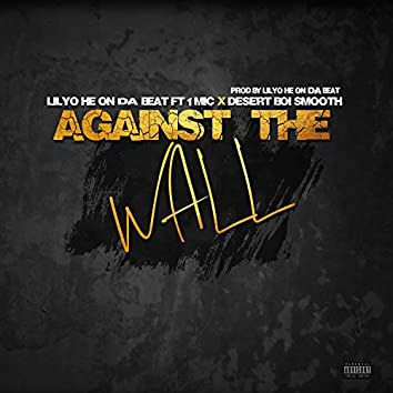 Against the Wall (feat. 1 Mic X Desert Boi Smooth)