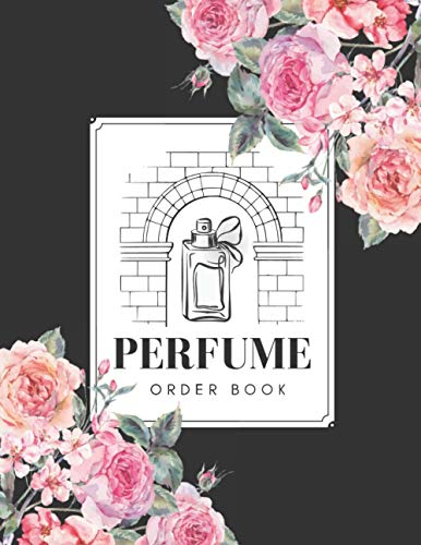 Perfume Order Book: Sales Order Tracking Log, Customer Order Forms with Order Log Section, Perfume Order Book Track Your Order 300 Orders, Large Size 8.5'x11'