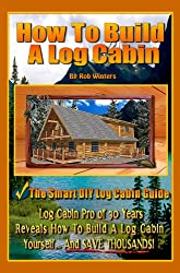 Image: How To Build A Log Cabin | Kindle Edition | by Rob Winters (Author). Publication Date: November 29, 2012