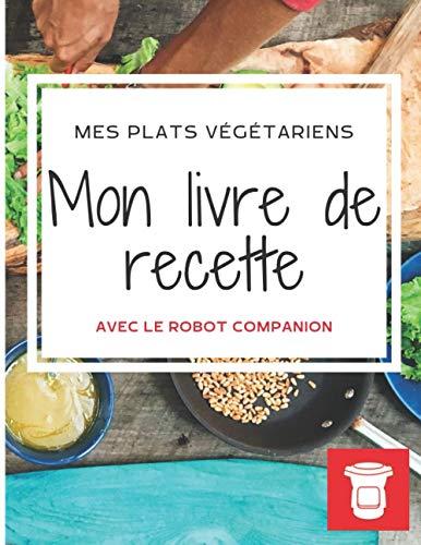 Mon livre de recette Companion à remplir: Mes plats végétariens (GRAND FORMAT)