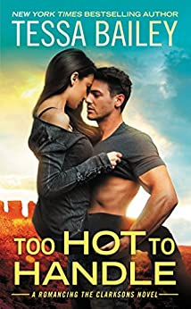Too Hot to Handle (Romancing the Clarksons Book 1) by [Tessa Bailey]