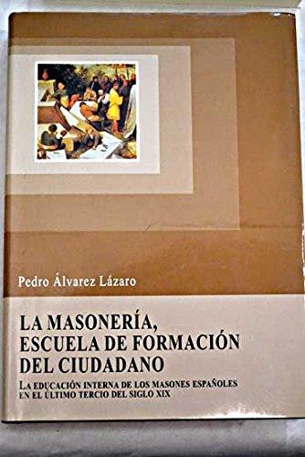 La masoneria, escuela de formaciondel ciudadano : la educacion interna de los masones españoles